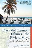 Playa del Carmen, Tulum & the Riviera Maya: A Great Destination (Explorer's Guides)
