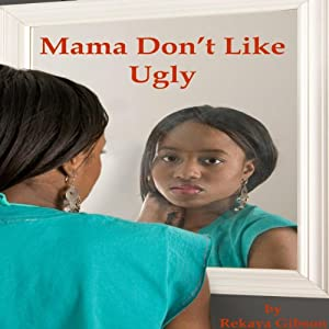 Mama Don't Like Ugly | [Rekaya Gibson]