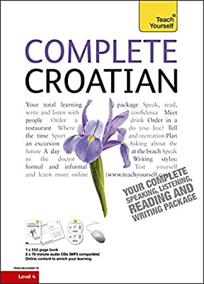 Complete Croatian Beginner to Intermediate Course: (Book and audio support) Learn to read, write, speak and understand a new language with Teach Yourself (Teach Yourself Complete)