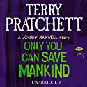 Only You Can Save Mankind Audiobook by Terry Pratchett Narrated by Richard Mitchley