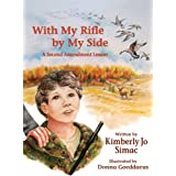 With My Rifle By My Side: A Second Amendment Lesson ~ Kimberly Jo Simac