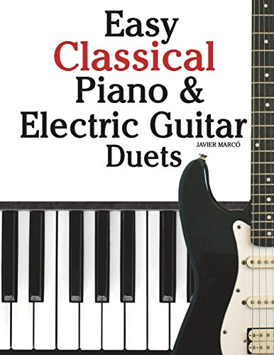 Easy Classical Piano & Electric Guitar Duets Featuring music of Mozart, Beethoven, Vivaldi, Handel and other composers. In Standard Notation and Tableture. [Marcó, Javier] (Tapa Blanda)