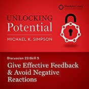 Discussion 22: Skill 5 - Give Effective Feedback & Avoid Negative Reactions | Michael K. Simpson,  FranklinCovey