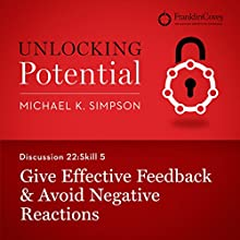 Discussion 22: Skill 5 - Give Effective Feedback & Avoid Negative Reactions (       UNABRIDGED) by Michael K. Simpson, Franklin Covey Narrated by L. J. Ganser