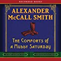 The Comforts of a Muddy Saturday: An Isabel Dalhousie Novel (       UNABRIDGED) by Alexander McCall Smith Narrated by Davina Porter