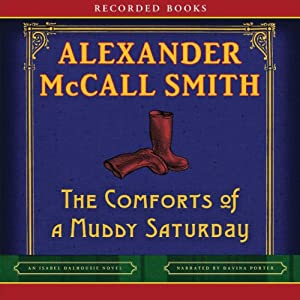 The Comforts of a Muddy Saturday: An Isabel Dalhousie Novel | [Alexander McCall Smith]