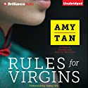 Rules for Virgins: Wherein Magic Gourd Advises Young Violet on How to Become a Popular Courtesan While Avoiding Cheapskates, False Love, and Suicide Audiobook by Amy Tan Narrated by Nancy Wu