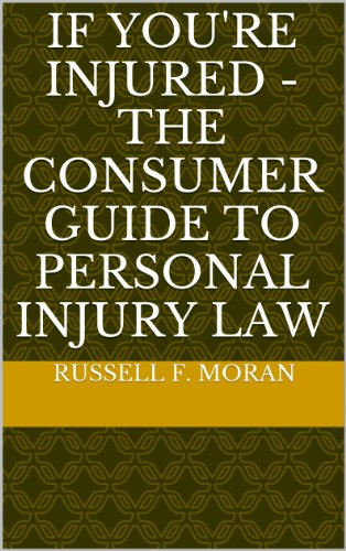 Book: If You're Injured - The Consumer Guide to Personal Injury Law by Russell F. Moran