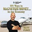 101 Ways to Magnetize Money...in Any Economy Audiobook by Matt Furey Narrated by Matt Furey