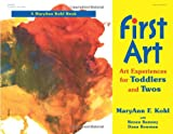First Art: Art Experiences for Toddlers and Twos MaryAnn F. Kohl