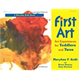 First Art : Art Experiences for Toddlers and Twos ~ MaryAnn F. Kohl