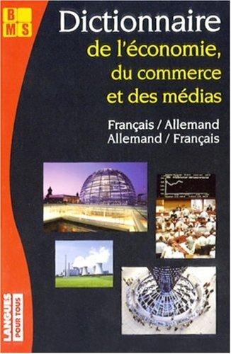 Dictionnaire de l'économie, du commerce et des médias : Edition bilingue allemand-français français-allemand