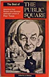 The best of The Public square: Selections from Richard John Neuhaus' celebrated column in First things (0965950700) by Neuhaus, Richard John