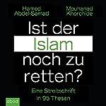 Ist der Islam noch zu retten? Eine Streitschrift in 95 Thesen