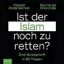 Ist der Islam noch zu retten? Eine Streitschrift in 95 Thesen Hörbuch von Hamed Abdel-Samad, Mouhanad Khorchide Gesprochen von: Sebastian Pappenberger