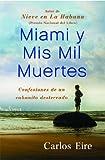 Miami y Mis Mil Muertes: Confesiones de un cubanito desterrado (Spanish Edition) (1439191727) by Eire, Carlos