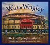 W is for Wrigley: The Friendly Confines Alphabet