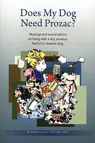 does-my-dog-need-prozac-musings-and-sound-advice-on-living-with-a-shy-anxious-fearful-or-reactive-do