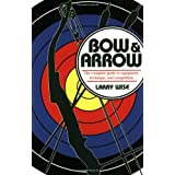 Bow & Arrow: The Complete Guide to Equipment, Technique, and Competition ~ Larry Wise