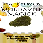 Moldavite Magick: Tap Into The Stone Of Transformation Using Mantras | Baal Kadmon