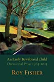 An Easily Bewildered Child: Occasional Prose 1963-2013