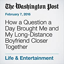 How a Question a Day Brought Me and My Long-Distance Boyfriend Closer Together Other by Rachel Orr Narrated by Jill Melancon