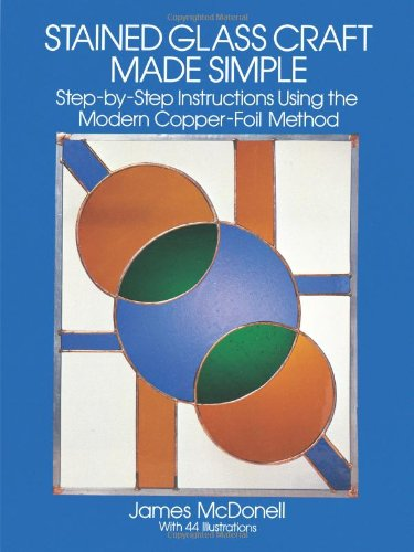 Stained Glass Craft Made Simple: Step-by-Step Instructions Using the Modern Copper-Foil Method (Dover Stained Glass Instruction) PDF