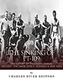 The Sinking of PT-109: The History of the Controversial Incident That Made John F. Kennedy a War Hero