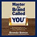 Master the Brand Called You: The Proven Leadership Personal Branding System to Help You Earn More, Do More and Be More at Work (       UNABRIDGED) by Brenda Bence Narrated by Brenda Bence