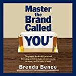 Master the Brand Called You: The Proven Leadership Personal Branding System to Help You Earn More, Do More and Be More at Work | Brenda Bence