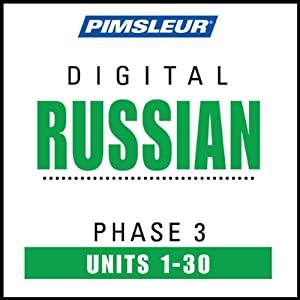 Russian Phase 3, Units 1-30: Learn to Speak and Understand Russian with Pimsleur Language Programs | [Pimsleur]