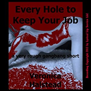 Every Hole to Keep Your Job: A Very Rough Gangbang Short Audiobook