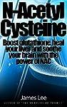 N-acetylcysteine - Boost glutathione,...