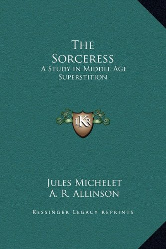 The Sorceress: A Study in Middle Age Superstition