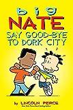 Big Nate: Say Good-bye to Dork City (amp! Comics for Kids)