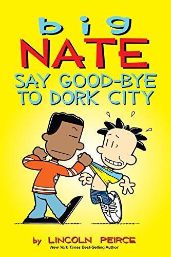 Lincoln Peirce - Big Nate: Say Good-bye to Dork City (amp! Comics for Kids)