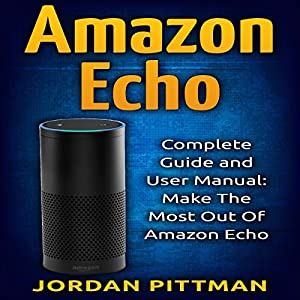 Amazon Echo: Complete User Manual and Guide Audiobook
