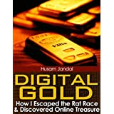 Digital Gold: How I Escaped the Rat Race and Discovered Online Treasure