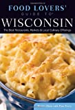 img - for Food Lovers' Guide to  Wisconsin: The Best Restaurants, Markets & Local Culinary Offerings (Food Lovers' Series) book / textbook / text book