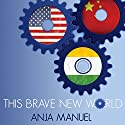 This Brave New World: India, China and the United States Audiobook by Anja Manuel Narrated by Elizabeth Wiley
