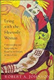 Lying with the Heavenly Woman: Understanding and Integrating the Feminine Archetypes in Men