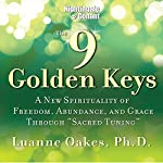 The 9 Golden Keys: A New Spirituality of Freedom, Abundance, and Grace Through 'Sacred Tuning' | Luanne Oakes