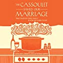 The Cassoulet Saved Our Marriage (       UNABRIDGED) by Lisa Catherine Harper, Caroline M. Grant Narrated by Carl Randolph