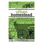 img - for The Urban Homestead: Your Guide to Self-Sufficient Living in the Heart of the City   [URBAN HOMESTEAD REV/E] [Paperback] book / textbook / text book