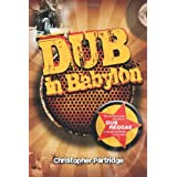 Dub In Babylon: Understanding the Evolution and Significance of Dub Reggae in Jamaica and Britain from King Tubby...