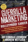 img - for Guerrilla Marketing for a Bulletproof Career( How to Attract Ongoing Opportunities in Perpetually Gut Wrenching Times for Entrepreneurs Employees a)[GUERRILLA MARKETING FOR A BULL][Paperback] book / textbook / text book