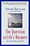 The Question to Life's Answers: Spirituality Beyond Belief