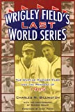Wrigley Fields Last World Series: The Wartime Chicago Cubs and the Pennant of 1945