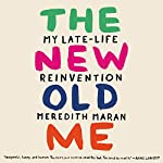 The New Old Me: My Late-Life Reinvention | Meredith Maran