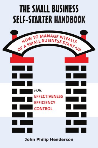 The Small Business Self-Starter Handbook: How to Manage Pitfalls of a Small Business Start Up